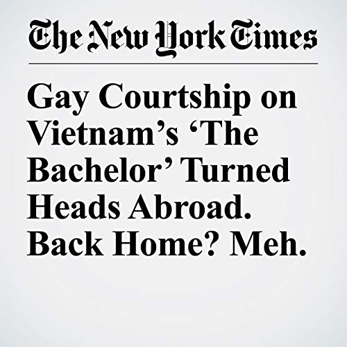 Gay Courtship on Vietnam's 'The Bachelor' Turned Heads Abroad. Back Home? Meh. copertina