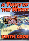 A Twist of the Wrist: The Motorcycle Road Racers Handbook