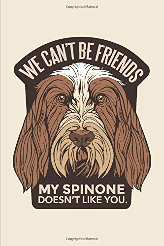 We Can't Be Friends, My Spinone Doesn't Like You: Italian Spinone Notebook: 6x9 Inch, 100 Pages Blank Lined Journal. Cool gift idea for a Spinone ... Features a Brown Roan Spinone on the cover.