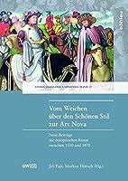 Vom Weichen Uber Den Schonen Stil Zur Ars Nova: Neue Beitrage Zur Europaischen Kunst Zwischen 1350 Und 1470 (Studia Jagellonica Lipsiensia)