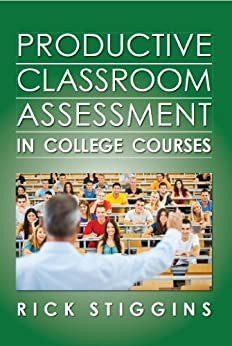 Productive Classroom Assessment in College Courses by [Rick Stiggins]