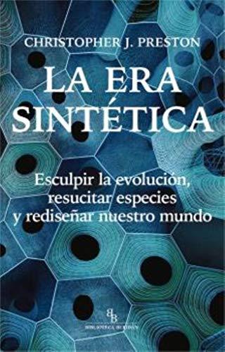 La era sintética: Esculpir la evolución, resucitar especies y rediseñar nuestro mundo