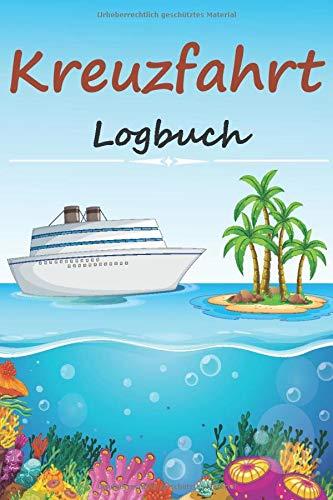 Kreuzfahrt Logbuch: Ein Reisetagebuch zum Selberschreiben für Ihre Reise  - Tagebuch für Erwachsene - Reise Zubehör