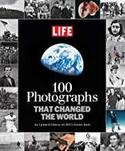 LIFE 100 Photographs that Changed the World: An Updated Edition of LIFE's Classic Book (Life (Life Books))