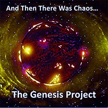 The Genesis Project: And Then There Was Chaos...