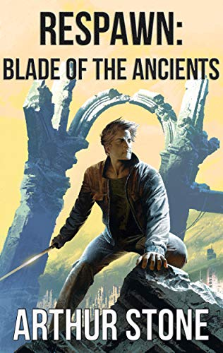 Respawn: Blade of the Ancients (Respawn LitRPG series Book 5)