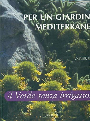Per un giardino mediterraneo. Il verde senza irrigazione. Ediz. illustrata