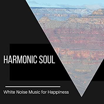 Harmonic Soul - White Noise Music for Happiness