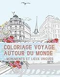 Coloriage Voyage Autour du Monde: Monuments et lieux uniques: Colorier et encadrer les paysages et villes urbaines, historiques pour adultes