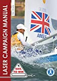 The Laser Campaign Manual: Top tips from the world's most successful Olympic sailor (Sail to Win Book 10) (English Edition)