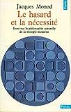 Le hasard et la necessite - Essai sur la philosophie naturelle de la biologie moderne - collection points n°43 - SEUIL