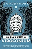 THE BLUE BOOK OF VIROCONIUM: PENDRAGONS: BOOK 2