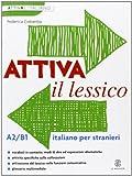 ATTIVA IL LESSICO A2;B1 (Le Monnier italiano per stranieri)