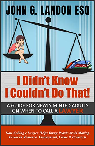 I Didn't Know I Couldn't Do That: A guide for newly minted adults on when to call a lawyer.
