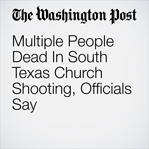 Multiple People Dead In South Texas Church Shooting, Officials Say copertina