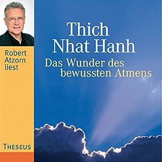 Das Wunder des bewussten Atmens                   Autor:                                                                                                                                 Thich Nhat Hanh                               Sprecher:                                                                                                                                 Robert Atzorn                      Spieldauer: 1 Std. und 7 Min.     75 Bewertungen     Gesamt 4,7