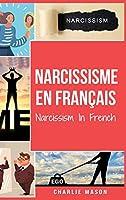 Narcissisme En français/Narcissism In French: Comprendre le trouble de la personnalité narcissique