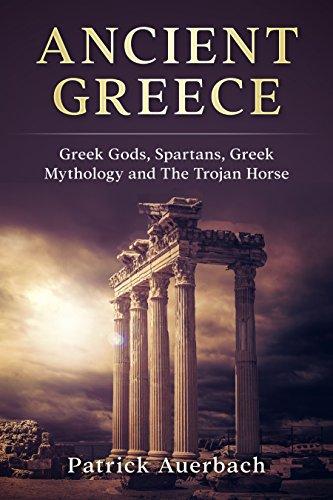 Ancient Greece: Greek Gods, Spartans, Greek Mythology and The Trojan Horse (Ancient Greece History Books)