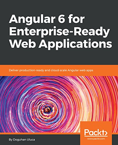 Angular 6 for Enterprise-Ready Web Applications: Deliver production-ready and cloud-scale Angular web apps (English Edition)