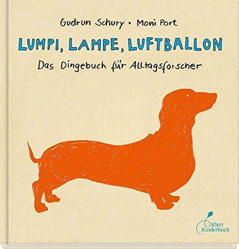 Lumpi, Lampe, Luftballon: Das Dingebuch für Alltagsforscher