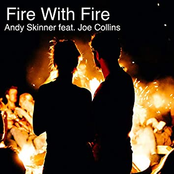 Fire with Fire (feat. Joe Collins)