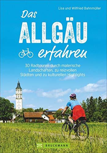 Das Allgäu erfahren. 30 Radtouren durch malerische Landschaften, reizvolle Städte und zu kulturellen Highlights. Natur und Kultur erleben, die besten ... Städten und zu kulturellen Highlights
