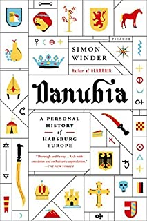 Danubia: A Personal History of Habsburg Europe by Simon Winder (January 13,2015)