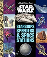 Starships, Speeders & Space Stations (Star Wars) (Little Golden Book)