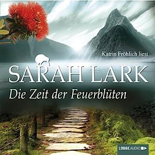 Die Zeit der Feuerblüten     Die Feuerblüten 1              Autor:                                                                                                                                 Sarah Lark                               Sprecher:                                                                                                                                 Katrin Fröhlich                      Spieldauer: 10 Std. und 3 Min.     16 Bewertungen     Gesamt 3,9