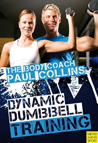 Dynamic Dumbbell Training: The Ultimate Guide to Strength and Power Training with Australia's Body Coach (The Body Coach Book 6) (English Edition)