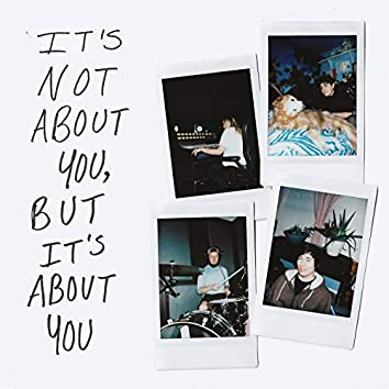 It's Not About You, but It's About You