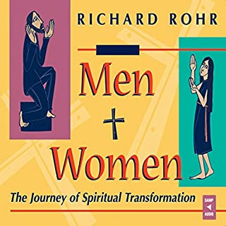 Men and Women     The Journey of Spiritual Transformation              By:                                                                                                                                 Richard Rohr                               Narrated by:                                                                                                                                 Richard Rohr                      Length: 2 hrs and 36 mins     2 ratings     Overall 5.0