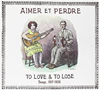 Aimer Et Perdre: to Love & to Lose Songs 1917-34