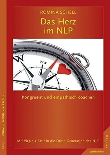 Das Herz im NLP: Kongruent und empathisch coachen. Mit Virginia Satir in die Dritte Generation des NLP