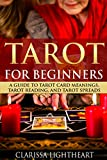 Tarot for Beginners: A Guide to Tarot Card Meanings, Tarot Reading, and Tarot Spreads (English Edition)