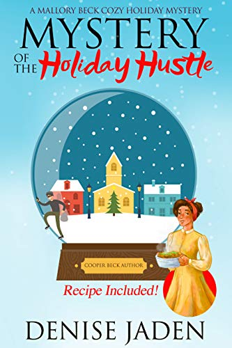 Mystery of the Holiday Hustle: A Mallory Beck Cozy Holiday Mystery (A Mallory Beck Cozy Culinary Caper) by [Denise Jaden]