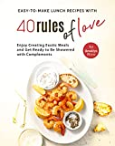 Easy-To-Make Lunch Recipes with 40 Rules of Love: Enjoy Creating Exotic Meals and Get Ready to Be Showered with Complements (English Edition)