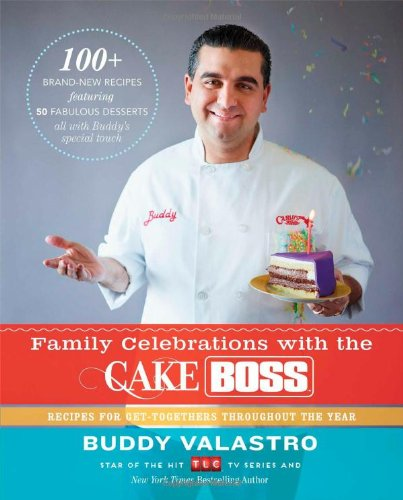 Image OfFamily Celebrations With The Cake Boss: Recipes For Get-Togethers Throughout The Year