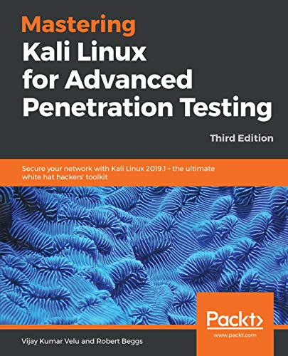 Mastering Kali Linux for Advanced Penetration Testing: Secure your network with Kali...