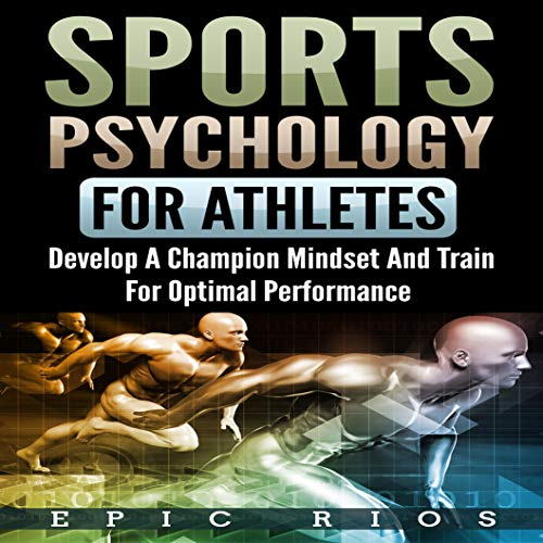 Sports Psychology for Athletes 2.0: Develop a Champion Mindset and Train for Optimal Performance audiobook cover art
