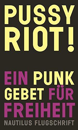 Pussy Riot!: Ein Punk-Gebet für Freiheit