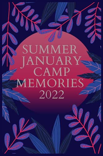 summer january camp memories 2022: Camping Journal, Camping Notebook, Camping Memories Notebook, Campers gift,Kids camp, for girls and boys ,blank ... memories , size ,lined,camp gifts for kids c