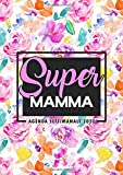 Super mamma : Agenda settimanale 2020: 1 gennaio 2020 al 31 dicembre 2020: Agenda settimanale e mensile, Organizer & Diario: per le mamme indaffarate 291-2