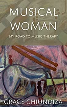 Musical Woman: My Road to Music Therapy by [Grace Chiundiza]