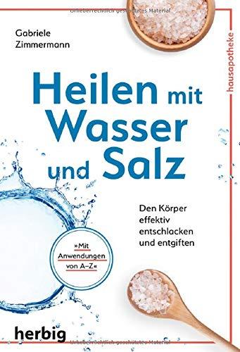Heilen mit Wasser und Salz: Den Körper effektiv entschlacken und entgiften