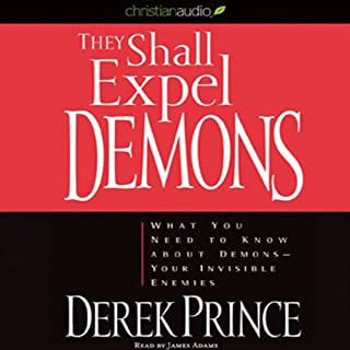 They Shall Expel Demons     What You Need to Know About Demons - Your Invisible Enemies              By:                                                                                                                                 Derek Prince                               Narrated by:                                                                                                                                 James Adams                      Length: 8 hrs and 25 mins     56 ratings     Overall 4.7