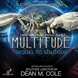Multitude     Dimension Space, Book Two              By:                                                                                                                                 Dean M. Cole                               Narrated by:                                                                                                                                 R.C. Bray,                                                                                        Julia Whelan                      Length: 9 hrs and 47 mins     Not rated yet     Overall 0.0