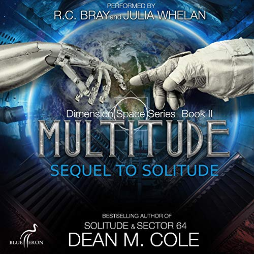 Multitude     Dimension Space, Book Two              By:                                                                                                                                 Dean M. Cole                               Narrated by:                                                                                                                                 R.C. Bray,                                                                                        Julia Whelan                      Length: 9 hrs and 47 mins     25 ratings     Overall 4.4