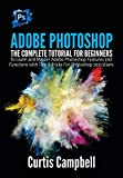 Adobe Photoshop: The Complete Tutorial for Beginners to Learn and Master Adobe Photoshop Features and Functions with Tips & Tricks For Photoshop 2021 Users (English Edition)