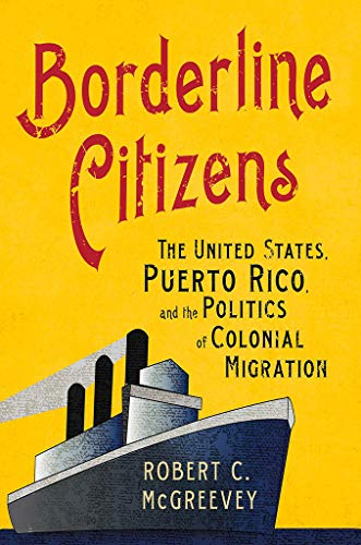 Borderline Citizens: The United States, Puerto Rico, and the Politics of Colonial Migration (The United States in the Wo